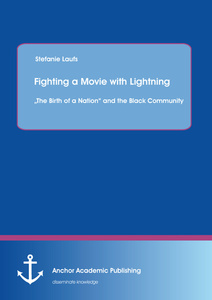 "Title: Fighting a Movie with Lightning : ""The Birth of a Nation"" and the Black Community"