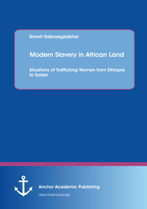 Title: Modern Slavery in African Land: Situations of Trafficking Women from Ethiopia to Sudan