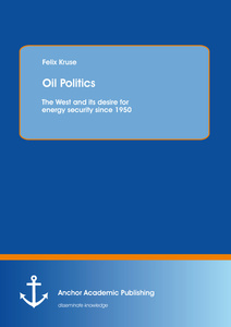 Title: Oil Politics: The West and its desire for energy security since 1950