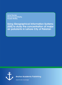 Title: Using Geographical Information Systems (GIS) to study the concentration of major air pollutants in Lahore City of Pakistan