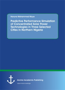 Title: Predictive Performance Simulation of Concentrated Solar Power Technologies in Three Selected Cities in Northern Nigeria
