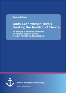 Title: South Asian Women Writers Breaking the Tradition of Silence: An analysis of selected narratives on violence against women in India, Pakistan and Bangladesh