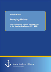 Title: Denying History: The United States' Policies Toward Russia in the Caspian Sea Region, 1991-2001.