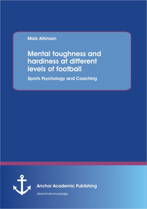 Title: Mental toughness and hardiness at different levels of football. Sports Psychology and Coaching.