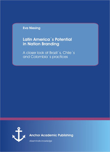 Title: Latin America´s Potential in Nation Branding: A closer look at Brazil´s, Chile´s and Colombia´s practices