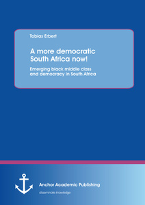 Title: A more democratic South Africa now! Emerging black middle class and democracy in South Africa