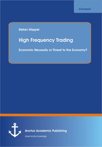 Title: High Frequency Trading: Economic Necessity or Threat to the Economy?