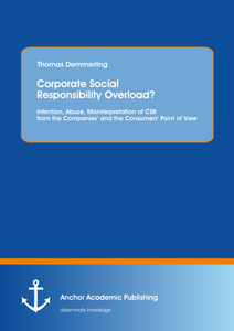 Title: Corporate Social Responsibility Overload? Intention, Abuse, Misinterpretation of CSR from the Companies' and the Consumers' Point of View
