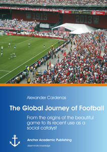 Title: The Global Journey of Football: From the origins of the beautiful game to its recent use as a social catalyst