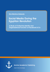 Title: Social Media During the Egyptian Revolution: A Study of Collective Identity and Organizational Function of Facebook & Co