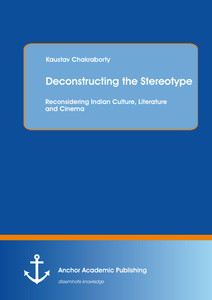 Title: Deconstructing the Stereotype: Reconsidering Indian Culture, Literature and Cinema