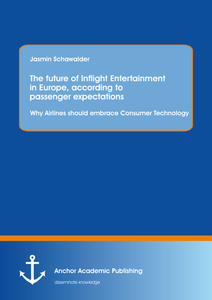 Title: The future of Inflight Entertainment in Europe, according to passenger expectations: Why Airlines should embrace Consumer Technology