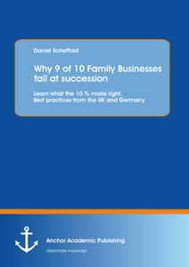 Title: Why 9 of 10 Family Businesses fail at succession: Learn what the 10 % make right. Best practices from the UK and Germany
