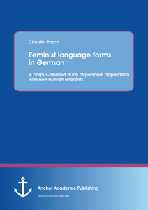 Title: Feminist language forms in German: A corpus-assisted study of personal appellation with non-human referents