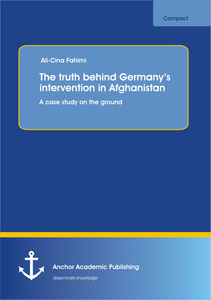 Title: The truth behind Germany's intervention in Afghanistan: A case study on the ground