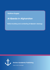 Title: Al-Qaeda in Afghanistan: Nation-building and combating Al-Qaeda's ideology