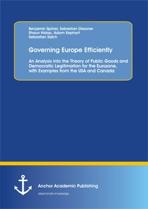 Title: Governing Europe Efficiently: An Analysis into the Theory of Public Goods and Democratic Legitimation for the Eurozone, with Examples from the USA and Canada