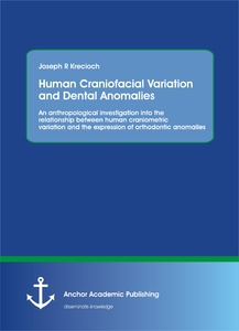 Title: Human Craniofacial Variation and Dental Anomalies: An anthropological investigation into the relationship between human craniometric variation and the expression of orthodontic anomalies