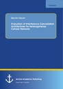 Title: Evaluation of Interference Cancellation Architectures for Heterogeneous Cellular Networks