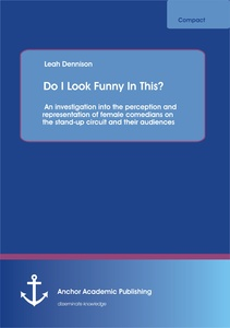 Title: Do I Look Funny In This? An investigation into the perception and representation of female comedians on the stand-up circuit and their audiences