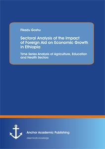 Title: Sectoral Analysis of the Impact of Foreign Aid on Economic Growth in Ethiopia: Time Series Analysis of Agriculture, Education and Health Sectors