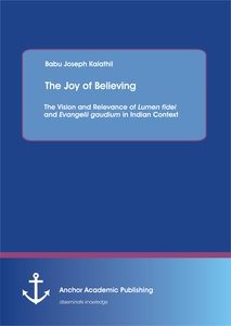 Title: The Joy of Believing: The Vision and Relevance of Lumen fidei and Evangelii gaudium in Indian Context