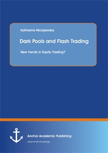 Title: Dark Pools and Flash Trading: New trends in Equity Trading?