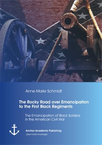 Title: The Rocky Road over Emancipation to the First Black Regiments: The Emancipation of Black Soldiers in the American Civil War