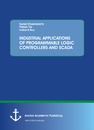 Title: INDUSTRIAL APPLICATIONS OF PROGRAMMABLE LOGIC CONTROLLERS AND SCADA
