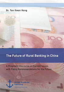 Title: The Future of Rural Banking in China. A Pragmatic Discourse on Current Issues, with Policy Recommendations for the Future