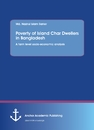 Title: Poverty of Island Char Dwellers in Bangladesh. A farm level socio-economic analysis