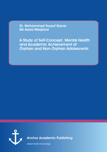 Title: A Study of Self-Concept, Mental Health and Academic Achievement of Orphan and Non-Orphan Adolescents