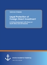 Title: Legal Protection of Foreign Direct Investment. A Critical Assessment with Focus on South Africa and Zimbabwe
