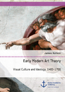 Title: Early Modern Art Theory. Visual Culture and Ideology, 1400-1700