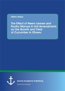 Title: The Effect of Neem Leaves and Poultry Manure in Soil Amendments on the Growth and Yield of Cucumber in Ohawu