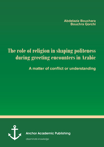 Title: The role of religion in shaping politeness during greeting encounters in Arabic. A matter of conflict or understanding