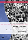 Title: Roots Reloaded. Culture, Identity and Social Development in the Digital Age