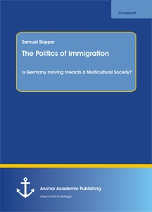 Title: The Politics of Immigration. Is Germany moving towards a Multicultural Society?