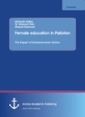 Title: Female education in Pakistan. The Impact of Socioeconomic factors