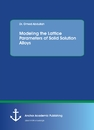 Title: Modeling the Lattice Parameters of Solid Solution Alloys