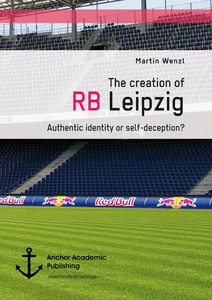 Title: The creation of RB Leipzig. Authentic identity or self-deception?