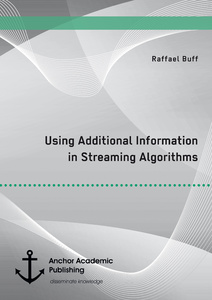 Title: Using Additional Information in Streaming Algorithms