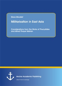 Title: Militarisation in East Asia. Considerations from the Works of Thucydides and Alfred Thayer Mahan