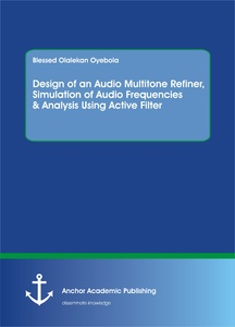 Title: Design of an Audio Multitone Refiner, Simulation of Audio Frequencies & Analysis Using Active Filter