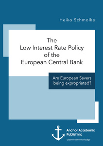 Title: The Low Interest Rate Policy of the European Central Bank. Are European Savers being expropriated?
