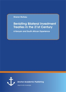 Title: Revisiting Bilateral Investment Treaties in the 21st Century. A Kenyan and South African Experience