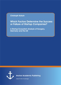 Title: Which Factors Determine the Success or Failure of Startup Companies? A Startup Ecosystem Analysis of Hungary, Germany and the US