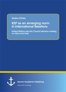 Title: R2P as an emerging norm in International Relations. United Nations Security Council decision-making on Libya and Syria