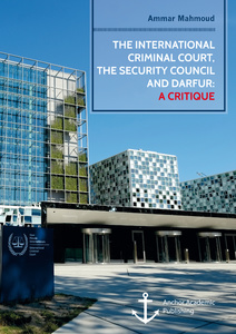 Title: The International Criminal Court, the Security Council and Darfur: A Critique