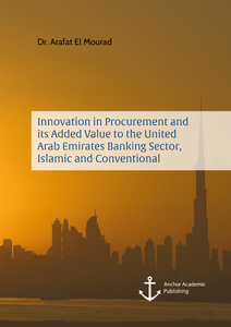 Title: Innovation in Procurement and its Added Value to the United Arab Emirates Banking Sector, Islamic and Conventional